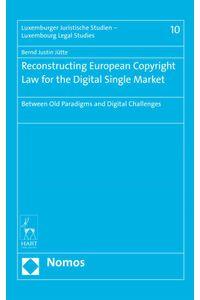 bw-reconstructing-european-copyright-law-for-the-digital-single-market-nomos-verlag-9783845278759