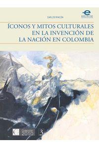 bw-iacuteconos-y-mitos-culturales-en-la-invencioacuten-de-la-nacioacuten-en-colombia-editorial-pontificia-universidad-javeriana-9789587167900