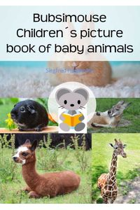 bw-bubsimouse-childrenacutes-picture-book-of-baby-animals-bookrix-9783743830387