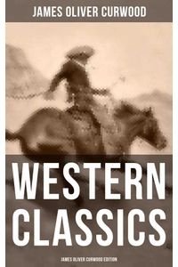 bw-western-classics-james-oliver-curwood-edition-musaicum-books-9788027219988
