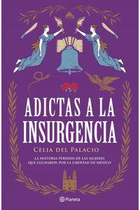 lib-adictas-a-la-insurgencia-grupo-planeta-9786070761058