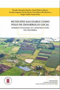 municipio-saludable-como-polo-de-desarrollo-local-perspectivas-para-su-construccion-en-colombia-9789587383584-uros