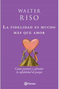 lib-la-fidelidad-es-mucho-mas-que-amor-grupo-planeta-9789584234063