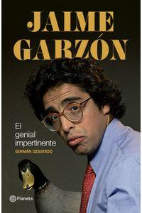 lib-jaime-garzon-el-genial-impertinente-grupo-planeta-9789584264756