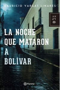 lib-la-noche-que-mataron-a-bolivar-grupo-planeta-9789584264107