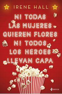 lib-ni-todas-las-mujeres-quieren-flores-ni-todos-los-heroes-llevan-capa-grupo-planeta-9788408195061