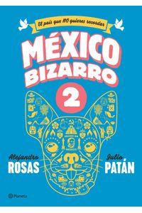lib-mexico-bizarro-2-grupo-planeta-9786070752612