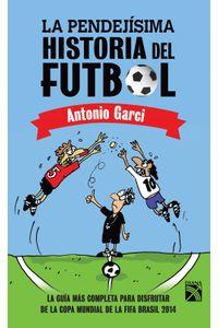 lib-la-pendejisima-historia-del-futbol-grupo-planeta-9786070720260
