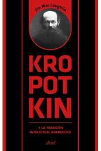lib-kropotkin-y-la-tradicion-intelectual-anarquista-grupo-planeta-9788434426245