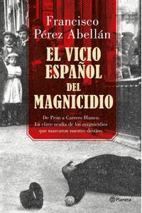 lib-el-vicio-espanol-del-magnicidio-grupo-planeta-9788408176909