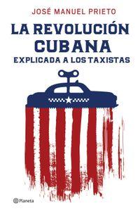 lib-la-revolucion-cubana-explicada-a-los-taxistas-grupo-planeta-9786070744549