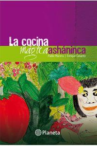 lib-la-cocina-magica-ashaninca-grupo-planeta-9786123193171