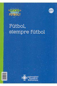 futbol-siempre-futbol-9789587647396-upbo