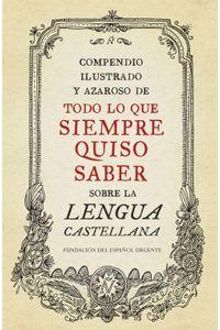 lib-compendio-ilustrado-y-azaroso-de-todo-lo-que-siempre-quiso-saber-sobre-la-lengua-castellana-penguin-random-house-9788499922621