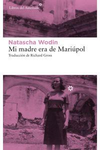 lib-mi-madre-era-de-mariupol-libros-del-asteroide-9788417007898