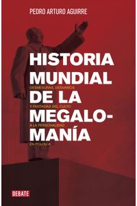 lib-historia-mundial-de-la-megalomania-penguin-random-house-9786073123556