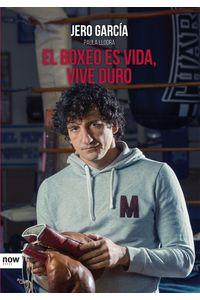 lib-el-boxeo-es-vida-vive-duro-ara-llibres-9788416245512