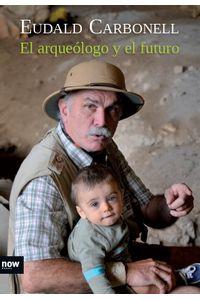 lib-el-arqueologo-y-el-futuro-ara-llibres-9788415645276