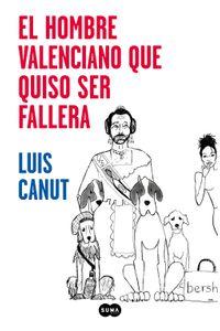 lib-el-hombre-valenciano-que-quiso-ser-fallera-penguin-random-house-9788491293149