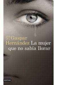 lib-la-mujer-que-no-sabia-llorar-grupo-planeta-9788423353835