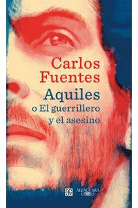 lib-aquiles-o-el-guerrillero-y-el-asesino-penguin-random-house-9786073145664