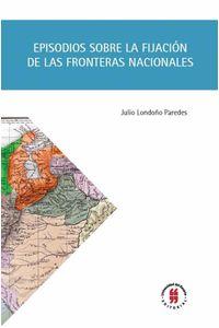 bw-episodios-sobre-la-fijacioacuten-de-las-fronteras-nacionales-editorial-universidad-del-rosario-9789587389630