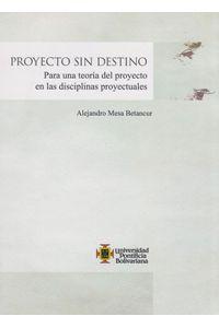 PROYECTO-SIN-DESTINO-9789587645002-UPBO