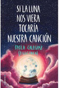 lib-si-la-luna-nos-viera-tocaria-nuestra-cancion-roca-editorial-de-libros-9788417771669