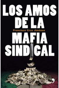 lib-los-amos-de-la-mafia-sindical-grupo-planeta-9786070718014