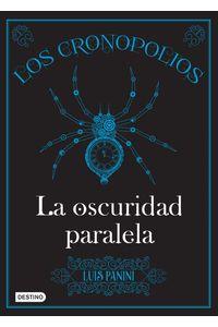 lib-los-cronopolios-2-la-oscuridad-paralela-grupo-planeta-9786070742514