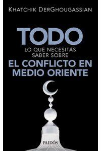 lib-todo-lo-que-necesitas-saber-sobre-el-conflicto-en-medio-oriente-grupo-planeta-9789501296310