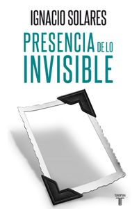 lib-presencia-de-lo-invisible-penguin-random-house-9786071116406