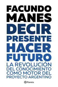 lib-decir-presente-hacer-futuro-grupo-planeta-9789504967484