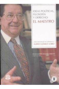 ideas-politicas-filosofia-y-derecho-el-maestro-liber-amicorum-en-homenaje-a-alirio-gomez-lobo-9789588225982-uros
