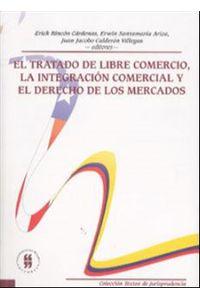 el-tratado-de-libre-comercio-la-integracion-comercial-y-el-derecho-de-los-mercados-9789588298382-uros