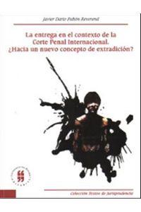 la-entrega-en-el-contexto-de-la-corte-penal-internacional-hacia-un-nuevo-concepto-de-extradicion-9789588298986-uros