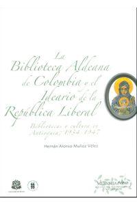 la-biblioteca-aldeana-de-colombia-y-el-ideario-de-la-republica-liberal-bibliotecas-y-cultura-en-antioquia-1934-1947-9789587384352-uros