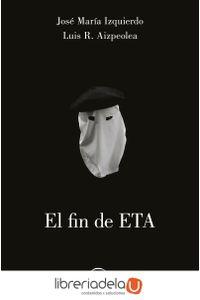 ag-el-fin-de-eta-asi-derroto-la-democracia-al-terror-espasa-libros-sl-9788467049978