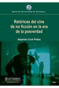 bw-retoacutericas-del-cine-de-no-ficcioacuten-en-la-era-de-la-posverdad-u-de-antioquia-9789587148695