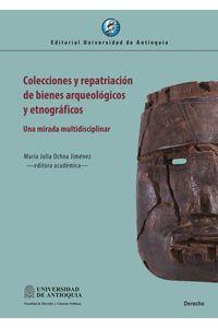 bw-colecciones-y-repatriacioacuten-de-bienes-arqueoloacutegicos-y-etnograacuteficos-u-de-antioquia-9789587149272