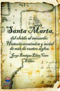 bw-santa-marta-del-olvido-al-recuerdo-historia-econoacutemica-y-social-de-maacutes-de-cuatro-siglos-editorial-unimagdalena-9789587460087