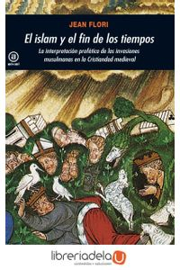 ag-el-islam-y-el-fin-de-los-tiempos-la-interpretacion-profetica-de-las-invasiones-en-la-cristiandad-medieval-ediciones-akal-9788446028772