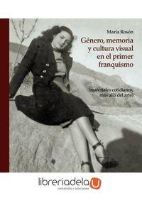 ag-genero-memoria-y-cultura-visual-en-el-primer-franquismo-materiales-cotidianos-mas-alla-del-arte-ediciones-catedra-9788437635453