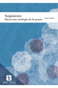 surgimiento-hacia-una-ontologia-de-la-praxis-9789586318341-usto