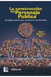 la-construccion-del-personaje-publico-estrategias-teatrales-para-comunicarse-con-efectividad-9789588988351-cesa