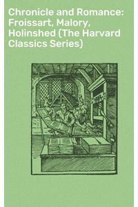 bw-chronicle-and-romance-froissart-malory-holinshed-the-harvard-classics-series-good-press-4057664134837