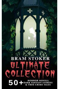 bw-bram-stoker-ultimate-collection-50-horror-novels-dark-fantasy-stories-amp-true-crime-tales-eartnow-9788026859154