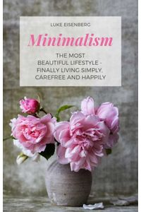 bw-minimalism-the-most-beautiful-lifestyle-finally-living-simply-carefree-and-happily-epubli-9783748523277