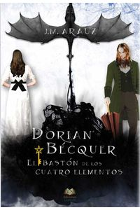 bw-dorian-batildecopycquer-y-el-bastatildesup3n-de-los-cuatro-elementos-ediciones-labnar-9788416366194