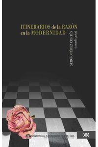 bw-itinerarios-de-la-razoacuten-en-la-modernidad-siglo-xxi-editores-mxico-9786070303944